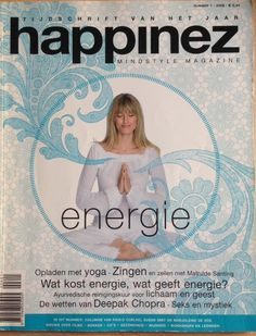 Happinez 2006 - 1 Energie. Inhoud van dit nummer: Opladen met yoga. Zingen en zeilen met Mathilde Santing. Wat kost energie, wat geeft energie? Ayurvedische reiningskuur voor lichaam en geest. De wetten van Deepak Chopra. Seks en mystiek.