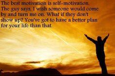 Best Motivation is self-motivation.
