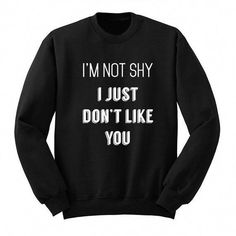 I'm Not Shy I Just Like You Sweatshirt. This sweatshirt is Made To Order, we print the sweatshirt one by one so we can control the quality. Sarcastic Shirts, Funny Shirt Sayings, Shirts With Sayings, Funny Shirts, Funny Sweaters, Meme Shirts, Shirt Quotes, Cute Teen Shirts, Shirts For Teens