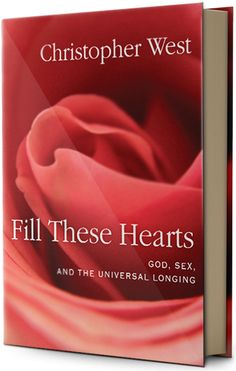 Fill These Hearts the newest book from amazing speaker and author Christopher West.