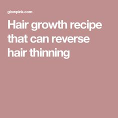 Hair growth recipe that can reverse hair thinning