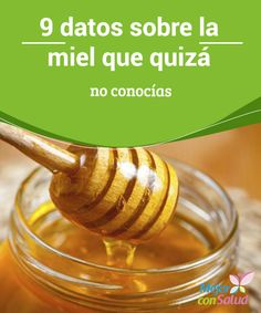 9 datos sobre la miel que quizá no conocías  La miel es un producto con numerosas cualidades, entre ellas terapéuticas, pero también culinarias.