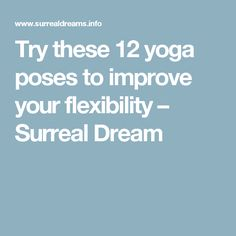 Try these 12 yoga poses to improve your flexibility – Surreal Dream