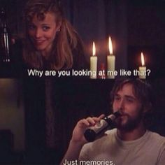 The Notebook : Why are you looking at me like that? Just memories.