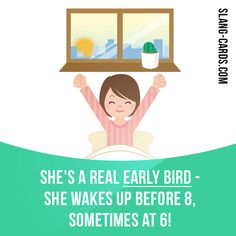 """""""Early bird"""" means someone who wakes up and starts working very early.  Example: She's a real early bird - she wakes up before 8, sometimes at 6!  Get our apps for learning English: learzing.com"""
