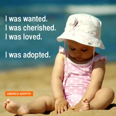 """I wanted. I was cherished. I was loved. I was adopted."""