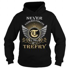 Never Underestimate The Power of a TREFRY - Last Name, Surname T-Shirt #name #tshirts #TREFRY #gift #ideas #Popular #Everything #Videos #Shop #Animals #pets #Architecture #Art #Cars #motorcycles #Celebrities #DIY #crafts #Design #Education #Entertainment #Food #drink #Gardening #Geek #Hair #beauty #Health #fitness #History #Holidays #events #Home decor #Humor #Illustrations #posters #Kids #parenting #Men #Outdoors #Photography #Products #Quotes #Science #nature #Sports #Tattoos #Technology…