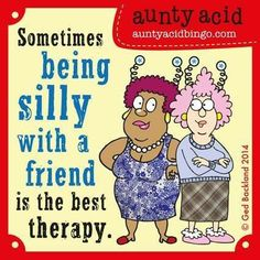 Sometimes being silly with a friend is the best therapy..