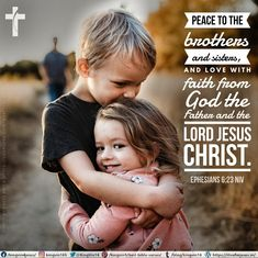 Peace to the brothers and sisters, and love with faith from God the Father and the Lord Jesus Christ. Ephesians 6:23 NIV