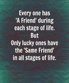 Friend During Each Stage of Life - Great Friendship Quote