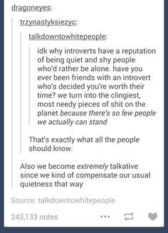 This is so true I'm surprised that the few friends I have can put up with it xD<<I joke with my friend who's an introvert that i would constantly pry her to talk but now i can't get her to shut up. Infp, Extroverted Introvert, Mbti, Personalidad Infj, Totally Me, Describe Me, I Can Relate, Story Of My Life, Text Posts