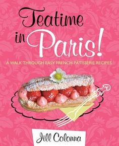 Teatime in Paris!: A Walk Through Easy French P�tisserie Recipes