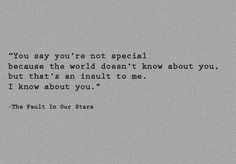 Dices que no eres especial porque el mundo no te conoce. Eso es un insulto para mi. Yo te conozco
