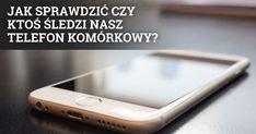 DomPelenPomyslow.pl Jak sprawdzić czy ktoś śledzi nasz telefon komórkowy?