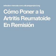 Cómo Poner a la Artritis Reumatoide En Remisión