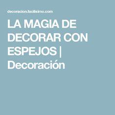 LA MAGIA DE DECORAR CON ESPEJOS | Decoración