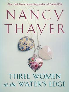 Three Women at the Water's Edge by Nancy Thayer, Click to Start Reading eBook, Now available for the first time as an eBook, this classic novel by New York Times bestselling author