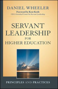 Jossey-Bass Higher & Adult Education: Servant Leadership for Higher Education: Principles and Practices
