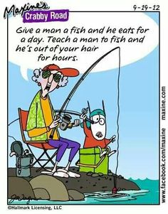 Give a man a fish and he eats for a day.   Teach a man to fish and he's out of your hair for hours.