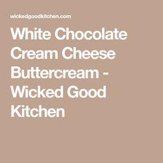White Chocolate Cream Cheese Buttercream - Wicked Good Kitchen