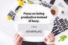 """Focus on beeing productive instead of busy"" - T.Ferris"