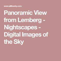 Panoramic View from Lemberg - Nightscapes - Digital Images of the Sky