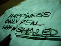 Happiness only real when shared - Alexander Supertramp (Into the Wild)