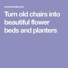 Turn old chairs into beautiful flower beds and planters #OldChair