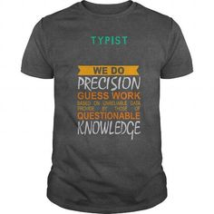 Awesome Tee TYPIST We Do Precision Guess Work Based On Unreliable Data Shirts & Tees #tee #tshirt #Job #ZodiacTshirt #Profession #Career #typist