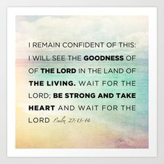 Psalm 27:13-14 - The Goodness of the Lord Art Print by Pocket Fuel - society6.com