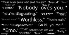 I have been told almost all of these. no one realizes how much words really hurt.