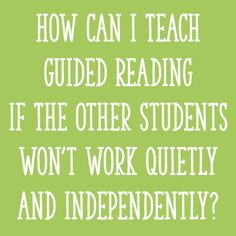 How Can I Teach Guided Reading if The Other Students Won't Work Quietly and Independently?