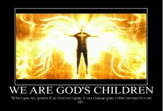 We Are God's Children - When you see yourself as God sees you, it can change your entire perspective on life.