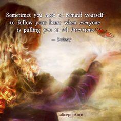 Follow your heart! - Dodinsky always has the most timely advice <3