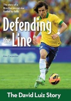 Defending The Line: The David Luiz Story by Alex Carpenter