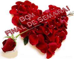 Mensagens para o Coração: BOM FINAL DE SEMANA!