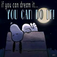 Snoopy ❤ If you can dream it... You can do it!