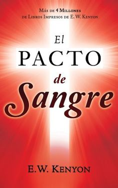 El Pacto de Sangre (Spanish Edition) by E.W. Kenyon. $4.79. 95 pages. Publisher: Whitaker House (March 1, 2012)