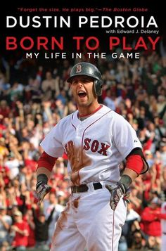 Dustin Pedroia Born To Play My Life In The Game