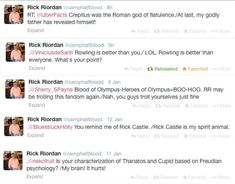 Rick Riordan is the reason I get up in the morning. LOL Rowling is better than everyone!!!