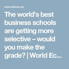 The world's best business schools are getting more selective – would you make the grade? | World Economic Forum