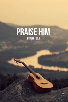 Praise the Lord!  Praise God in His sanctuary; Praise Him in His mighty firmament! Psalm 150:1