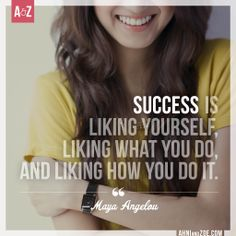 Success means something different to everyone, but I think we can all agree Maya's definition is one to keep in mind.