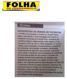 Destaque da Folha de Pernambuco para o curso realizado e Recife com a Camila Porto. O tema do curso foi Estratégias de Vendas no Facebook.