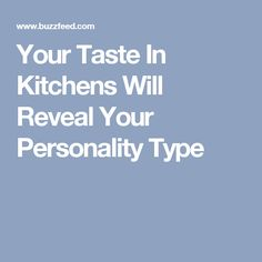 Your Taste In Kitchens Will Reveal Your Personality Type