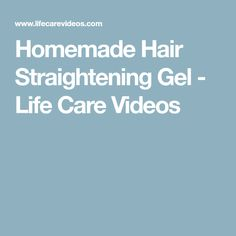 Homemade Hair Straightening Gel - Life Care Videos