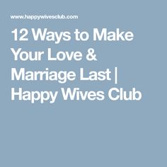 12 Ways to Make Your Love & Marriage Last | Happy Wives Club