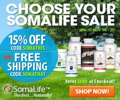 Choose your sale at www.ShopSomaLife.com! Code SOMATHIS takes 15% off all orders. Code SOMATHAT gets you free shipping. Both codes valid through 11/20 so discover the benefits of SomaLife today!