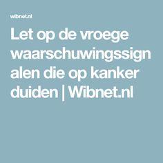 Let op de vroege waarschuwingssignalen die op kanker duiden   Wibnet.nl