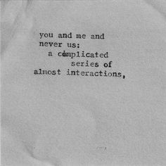 A complicated series of almost interactions. A complicated series of almost interactions. Poetry Quotes, Words Quotes, Me Quotes, Sayings, Qoutes, Just Friends Quotes, Scared Quotes, Selfie Quotes, Crazy Quotes